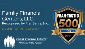 Family Financial Centers Recognized by FranServe, Inc. as a 2021 FRAN-TASTIC 500 Winner!